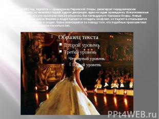 На дворе 1881 год. Карлотта— примадонна Парижской Оперы, репетирует перед вечер