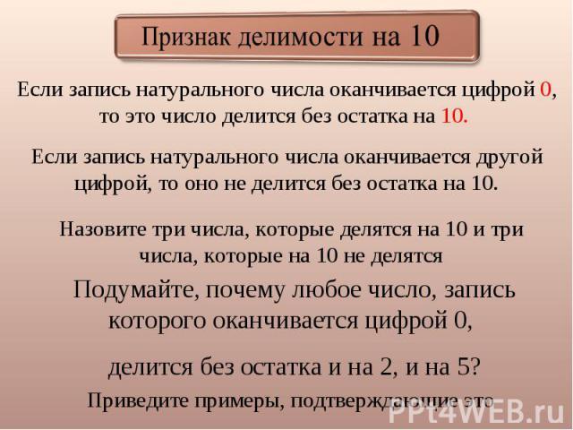 Признак делимости на 10 Если запись натурального числа оканчивается цифрой 0, то это число делится без остатка на 10. Если запись натурального числа оканчивается другой цифрой, то оно не делится без остатка на 10. Назовите три числа, которые делятся…