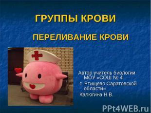 Группы крови. Переливание крови Автор учитель биологии МОУ «СОШ № 4 г. Ртищево С