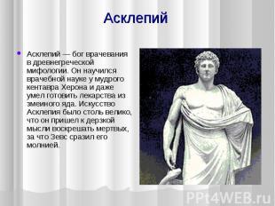 Асклепий Асклепий — бог врачевания в древнегреческой мифологии. Он научился врач