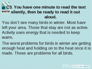 You don't see many birds in winter. Most have left your area. Those that stay ar