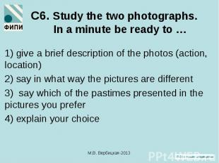 1) give a brief description of the photos (action, location) 1) give a brief des
