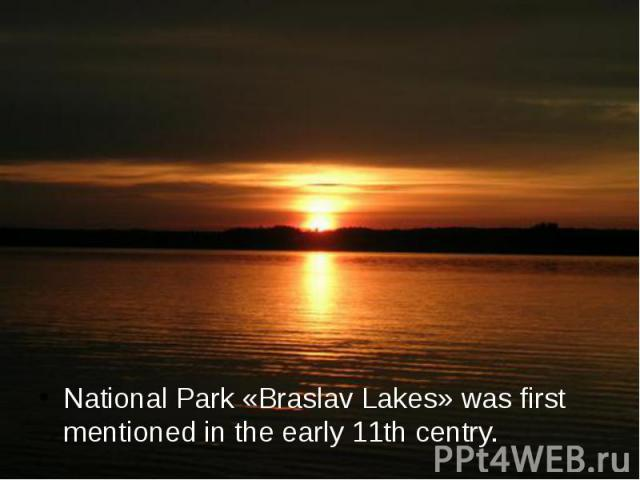 National Park «Braslav Lakes» was first mentioned in the early 11th centry.