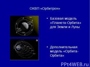ОКВП «Орбитрон» Базовая модель «Планета-Орбита» для Земли и Луны Дополнительная