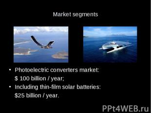 Market segments Photoelectric converters market: $ 100 billion / year; Including