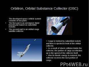 Orbitron, Orbital Substance Collector (OSC) The developed space vehicle system c