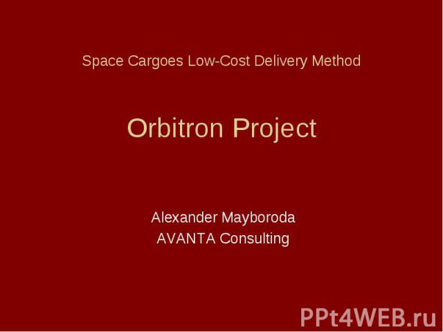 Space Cargoes Low-Cost Delivery Method Orbitron Project Alexander Mayboroda AVANTA Consulting
