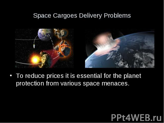 Space Cargoes Delivery Problems To reduce prices it is essential for the planet protection from various space menaces.