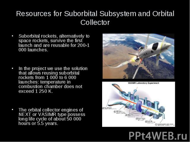Resources for Suborbital Subsystem and Orbital Collector Suborbital rockets, alternatively to space rockets, survive the first launch and are reusable for 200-1 000 launches. In the project we use the solution that allows reusing suborbital rockets …