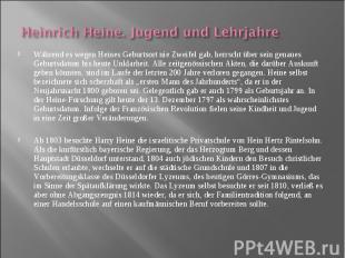 Während es wegen Heines Geburtsort nie Zweifel gab, herrscht über sein genaues G