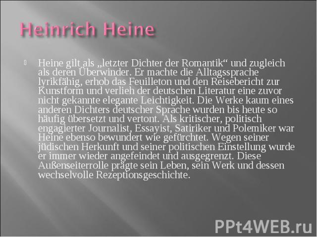 """Heine gilt als """"letzter Dichter der Romantik"""" und zugleich als deren Überwinder. Er machte die Alltagssprache lyrikfähig, erhob das Feuilleton und den Reisebericht zur Kunstform und verlieh der deutschen Literatur eine zuvor nicht gekannte elegante …"""