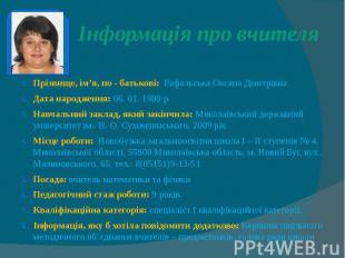 Інформація про вчителя Прізвище, ім'я, по - батькові: Рафальська Оксана Дмитрівн