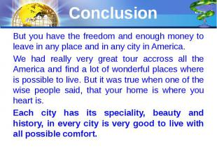 Conclusion But you have the freedom and enough money to leave in any place and i