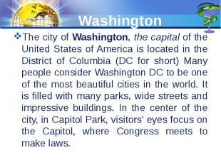 Washington The city of Washington, the capital of the United States of America i