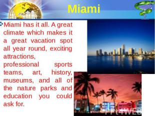 Miami Miami has it all. A great climate which makes it a great vacation spot all