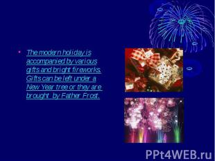 The modern holiday is accompanied by various gifts and bright fireworks. Gifts c