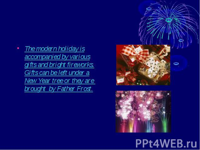 The modern holiday is accompanied by various gifts and bright fireworks. Gifts can be left under a New Year tree or they are brought by Father Frost. The modern holiday is accompanied by various gifts and bright fireworks. Gifts can be left under a …