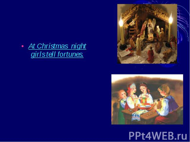 At Christmas night girls tell fortunes. At Christmas night girls tell fortunes.