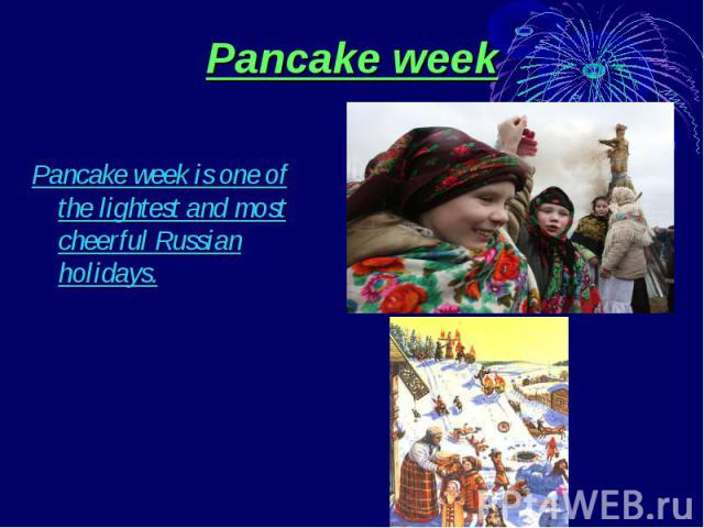 Pancake week Pancake week is one of the lightest and most cheerful Russian holidays.