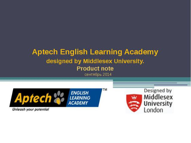Aptech English Learning Academy designed by Middlesex University. Product note сентябрь 2014 .