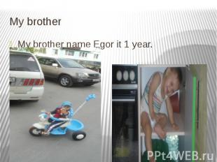 My brother My brother name Egor it 1 year.