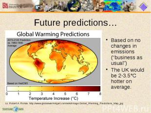 "Future predictions… Based on no changes in emissions (""business as usual"") The U"