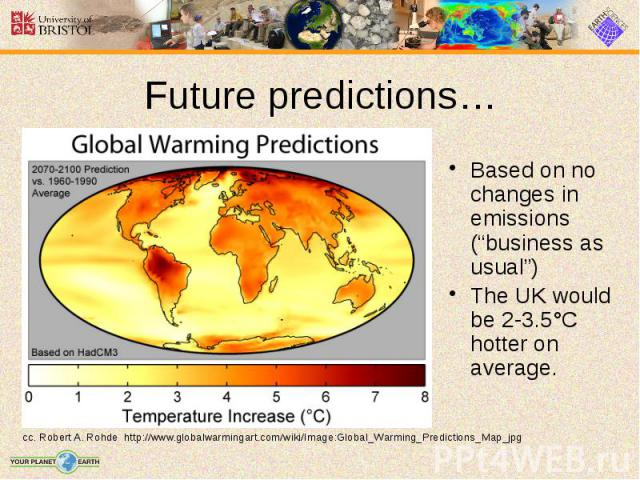 "Future predictions… Based on no changes in emissions (""business as usual"") The UK would be 2-3.5°C hotter on average."