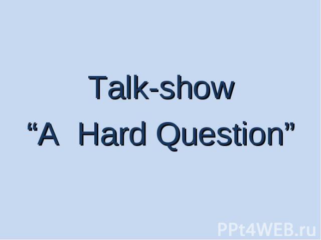 "Talk-show""A Hard Question"""