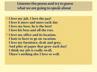 Listento the poem and try to guess what we are going to speak aboutI love my job