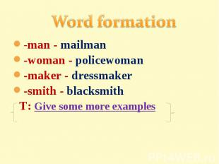 Word formation-man - mailman-woman - policewoman-maker - dressmaker-smith - blac