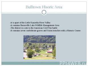 Bulltown Hisoric Area-it is apart of the Little Kanawha River Valley -it contain