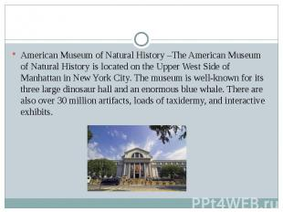 American Museum of Natural History –The American Museum of Natural History is lo