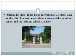 Oglebay Institute- It has many recreational facilities, such as, the stifel fine