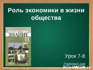 Роль экономики в жизни общества Урок 7-8