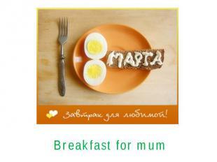 Breakfast for mum