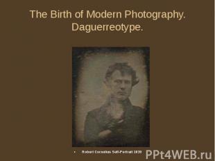 The Birth of Modern Photography. Daguerreotype. Robert Cornelius Self-Portrait 1