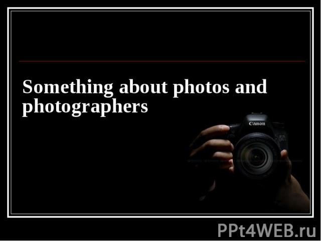 Something about photos and photographers
