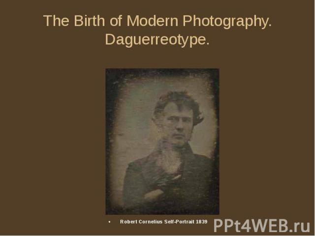 The Birth of Modern Photography. Daguerreotype. Robert Cornelius Self-Portrait 1839