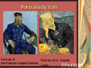 Portraitsby Van Gogh Portrait of thePostmanJosephRoulina(1888)Portrait of Dr