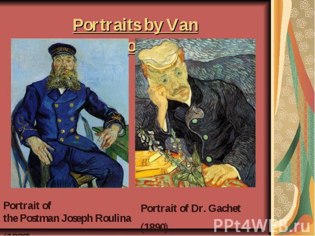 Portraitsby Van Gogh Portrait of thePostmanJosephRoulina(1888)Portrait of Dr.Gachet (1890)
