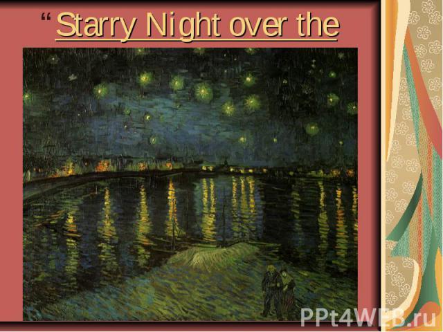 """""""Starry Nightoverthe Rhone."""""""