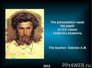 The presentation made the puplil of 11A classeFedorova Ekaterina The teacher: So