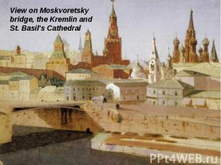 View on Moskvoretskybridge, the Kremlin and St. Basil's Cathedral