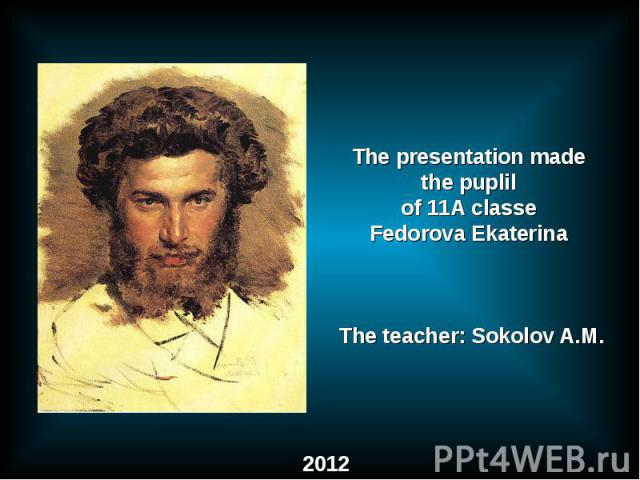 The presentation made the puplil of 11A classeFedorova Ekaterina The teacher: Sokolov A.M.