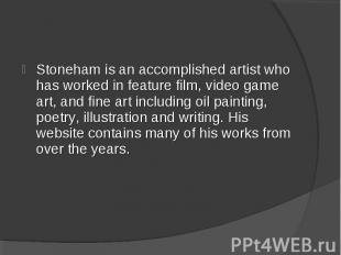 Stoneham is an accomplished artist who has worked in feature film, video game ar