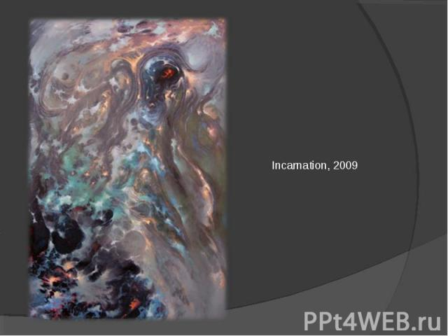 Incarnation, 2009