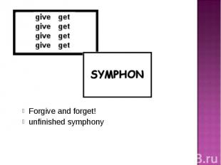 Forgive and forget!unfinished symphony