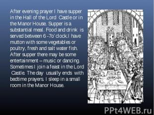 After evening prayer I have supper in the Hall of the Lord Castle or in the Mano