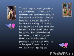 Today I'm going to tell you about my wife Eleanor. Now she is nineteen. We have