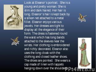 Look at Eleanor's portrait. She is a young and pretty woman. She is slim and dar